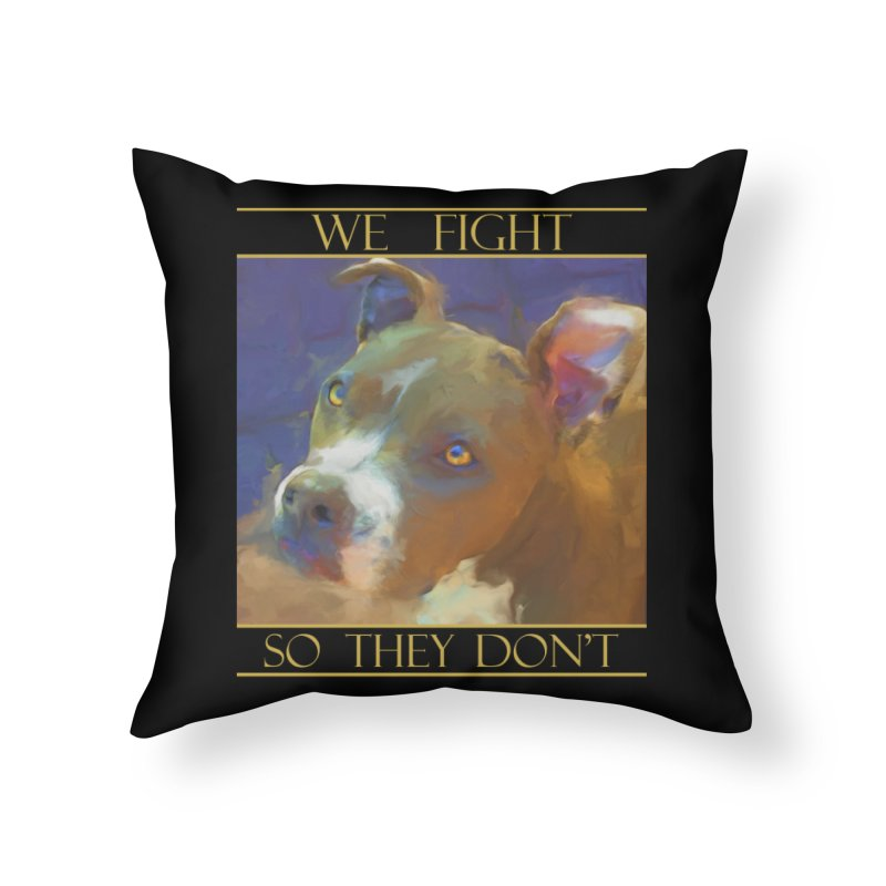 We fight, so they don't 2 Home Throw Pillow by Andy's Paw Prints Shop