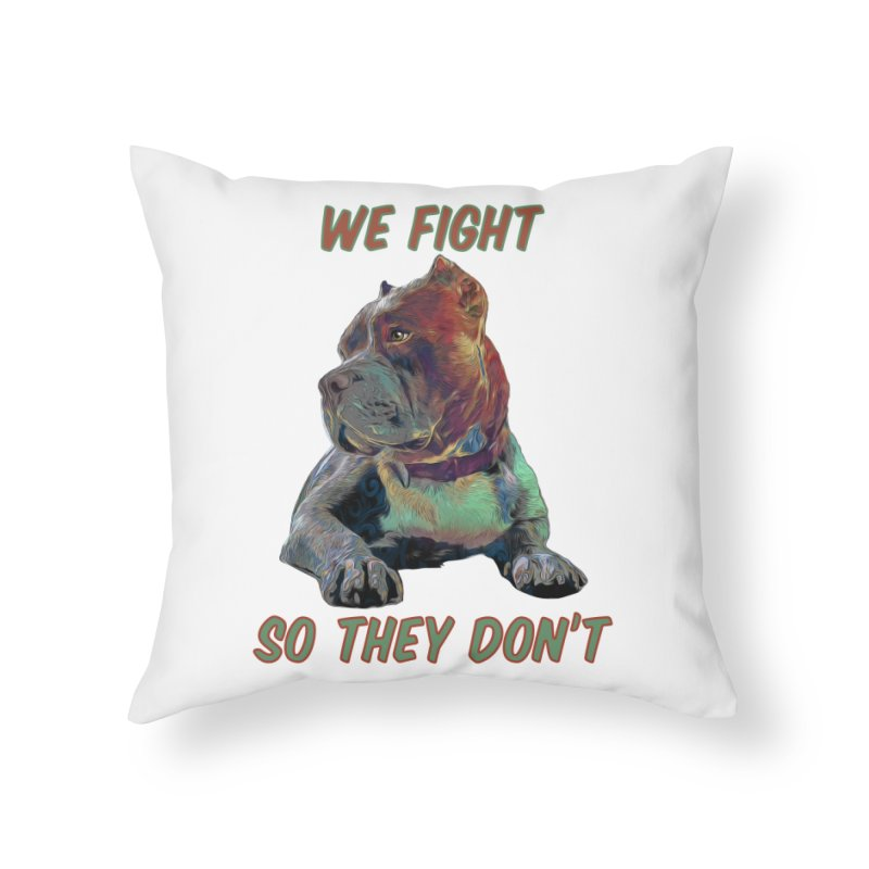 We fight, so they don't 3 Home Throw Pillow by Andy's Paw Prints Shop