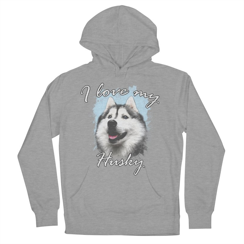I love my Husky Women's Pullover Hoody by Andy's Paw Prints Shop