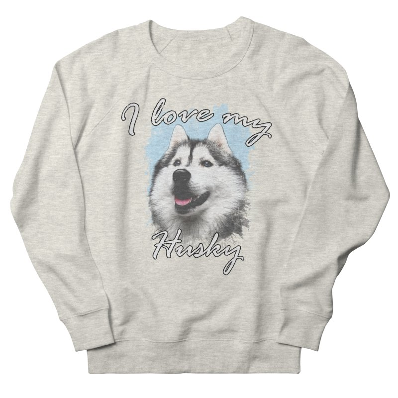 I love my Husky Women's French Terry Sweatshirt by Andy's Paw Prints Shop
