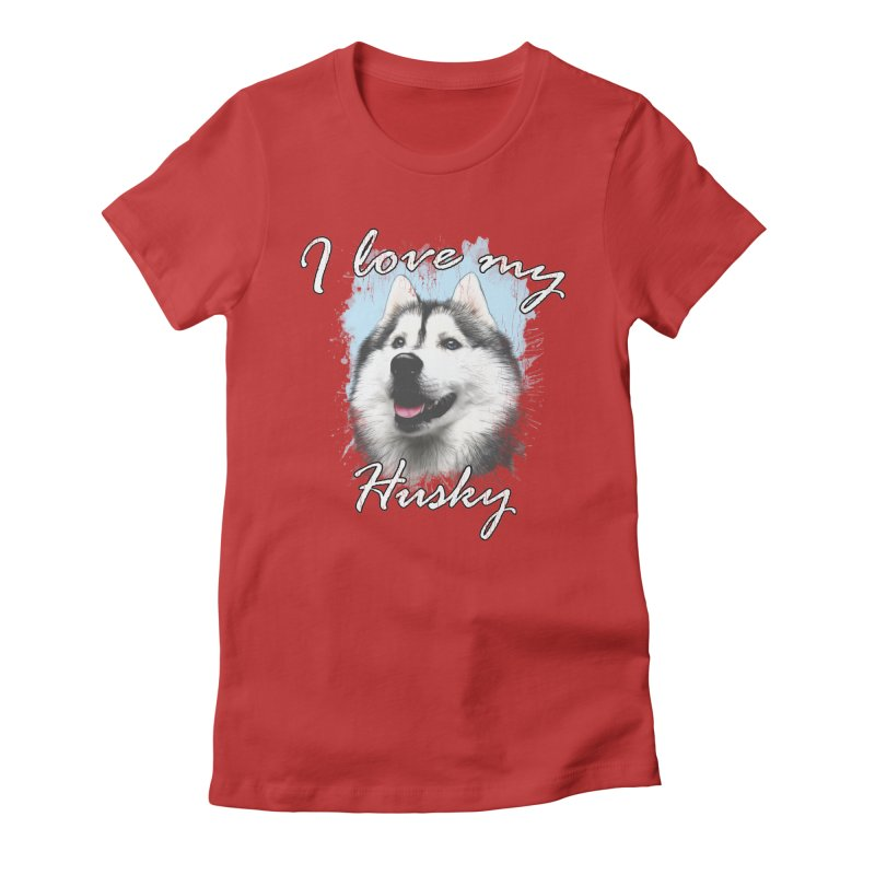 I love my Husky Women's Fitted T-Shirt by Andy's Paw Prints Shop