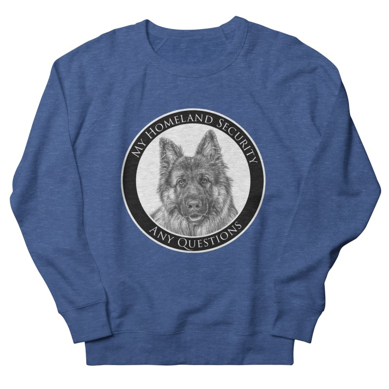 My homeland security Women's French Terry Sweatshirt by Andy's Paw Prints Shop