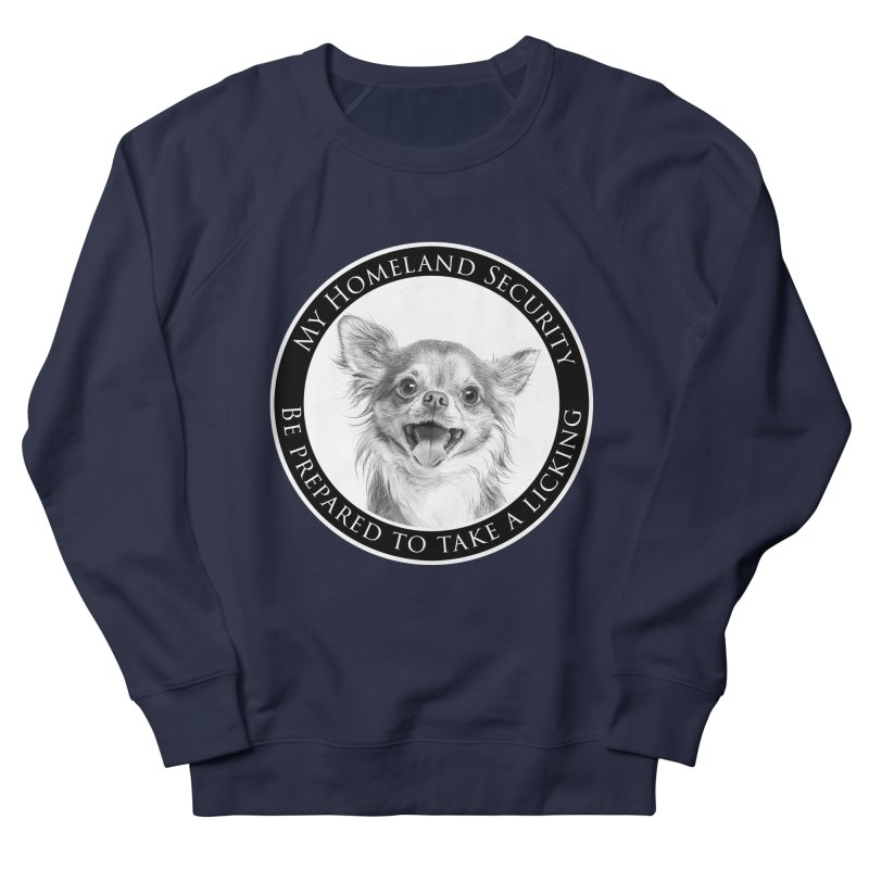 Homeland security Chihuahua Women's French Terry Sweatshirt by Andy's Paw Prints Shop