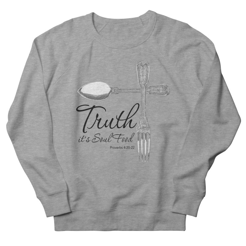 Truth it's soul food Dark Women's French Terry Sweatshirt by Andy's Paw Prints Shop