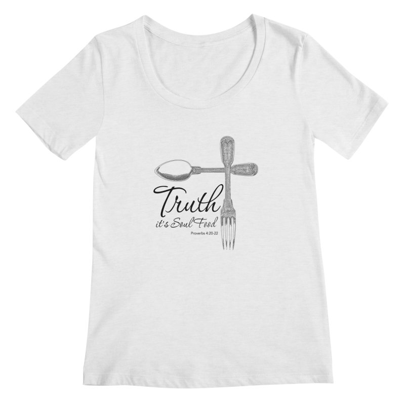 Truth it's soul food Dark Women's Regular Scoop Neck by Andy's Paw Prints Shop