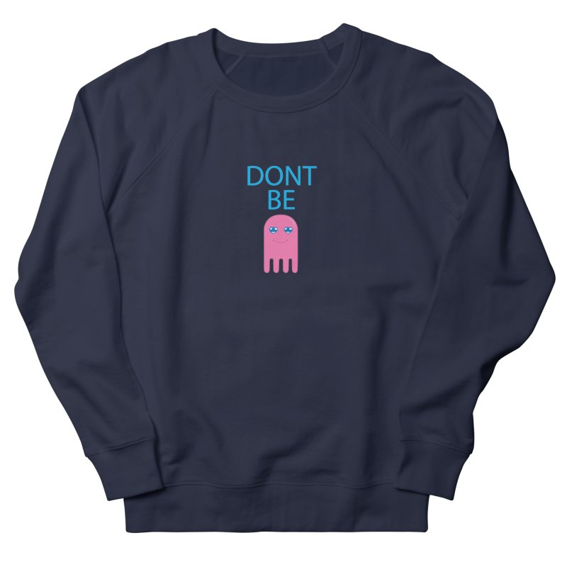 Dont Be Jelly Women's French Terry Sweatshirt by AnimatedTdot's Artist Shop
