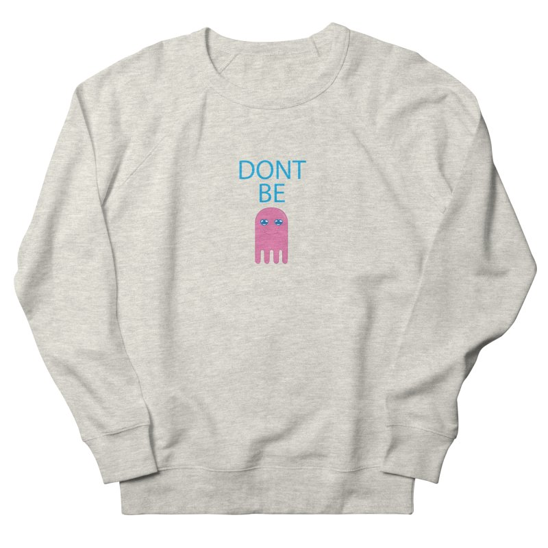 Dont Be Jelly Women's Sweatshirt by AnimatedTdot's Artist Shop