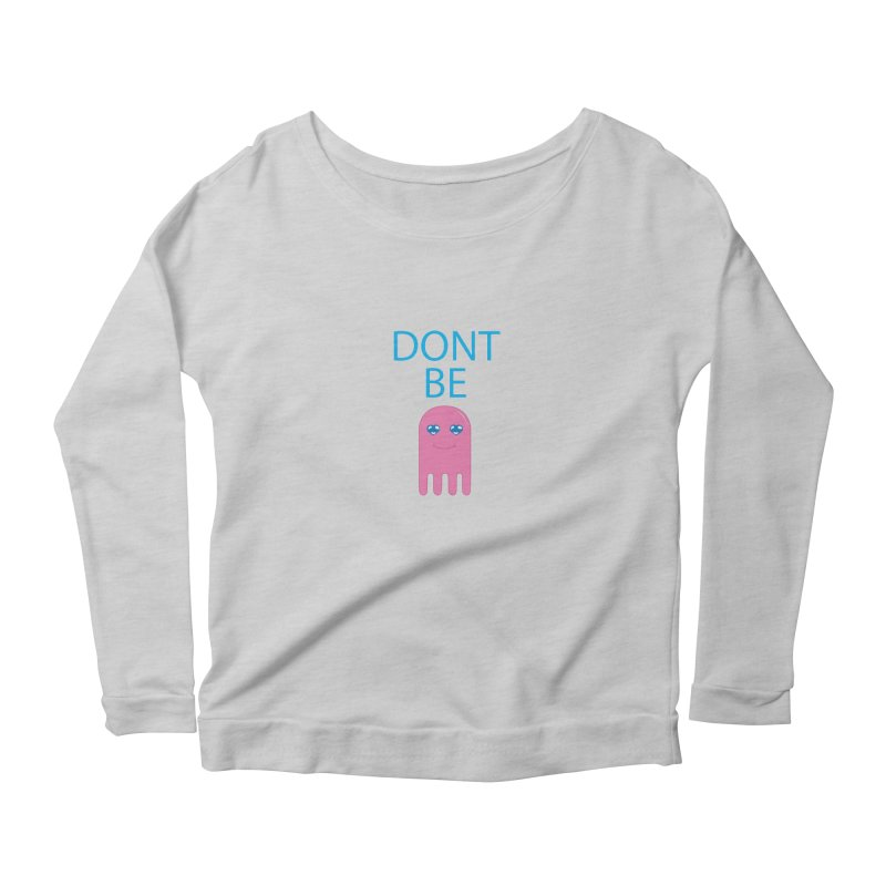 Dont Be Jelly Women's Scoop Neck Longsleeve T-Shirt by AnimatedTdot's Artist Shop