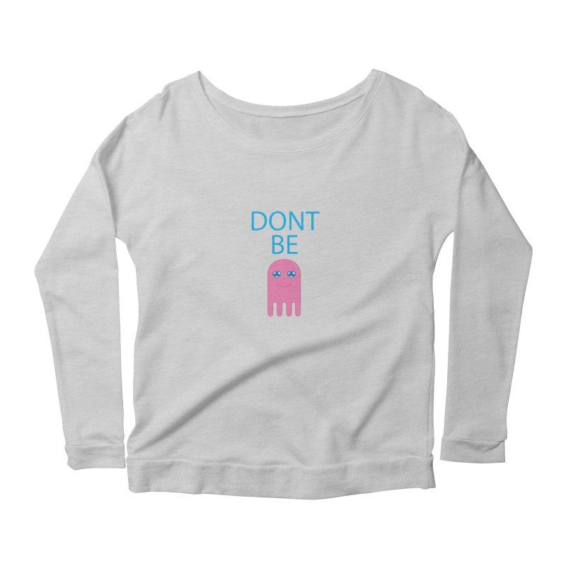 Dont Be Jelly Women's Scoop Neck Longsleeve T-Shirt by AnimatedTdot's Artist Shop