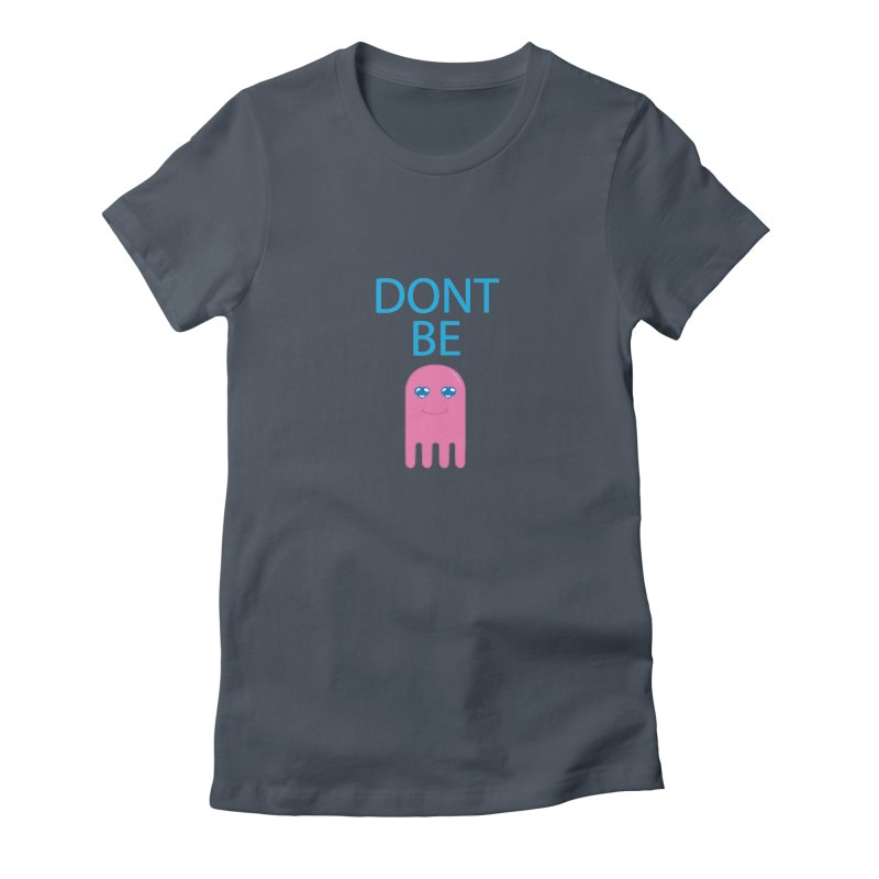 Dont Be Jelly Women's T-Shirt by AnimatedTdot's Artist Shop