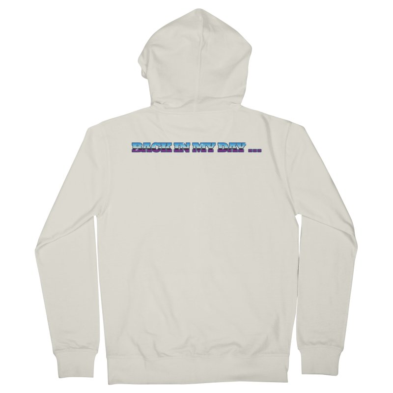 Back In My Day Women's Zip-Up Hoody by AnimatedTdot's Artist Shop