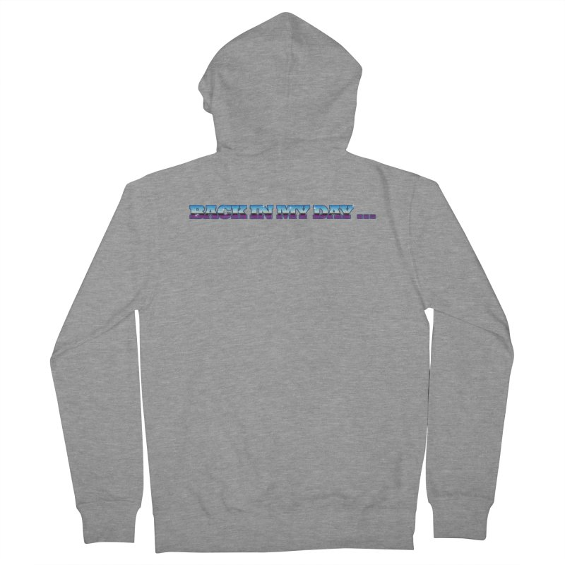 Back In My Day Men's French Terry Zip-Up Hoody by AnimatedTdot's Artist Shop