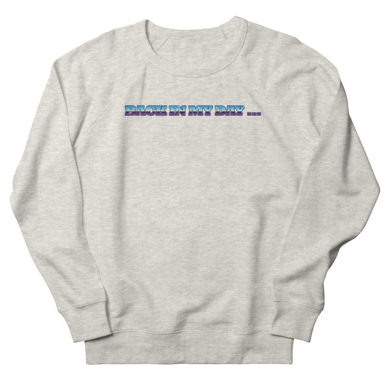 Back In My Day Women's French Terry Sweatshirt by AnimatedTdot's Artist Shop
