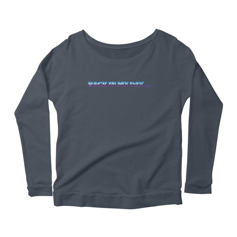 Back In My Day Women's Scoop Neck Longsleeve T-Shirt by AnimatedTdot's Artist Shop