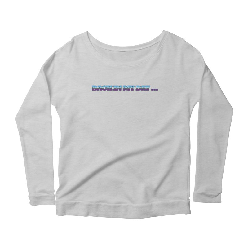 Back In My Day Women's Scoop Neck Longsleeve T-Shirt by AnimatedTdot's Artist Shop