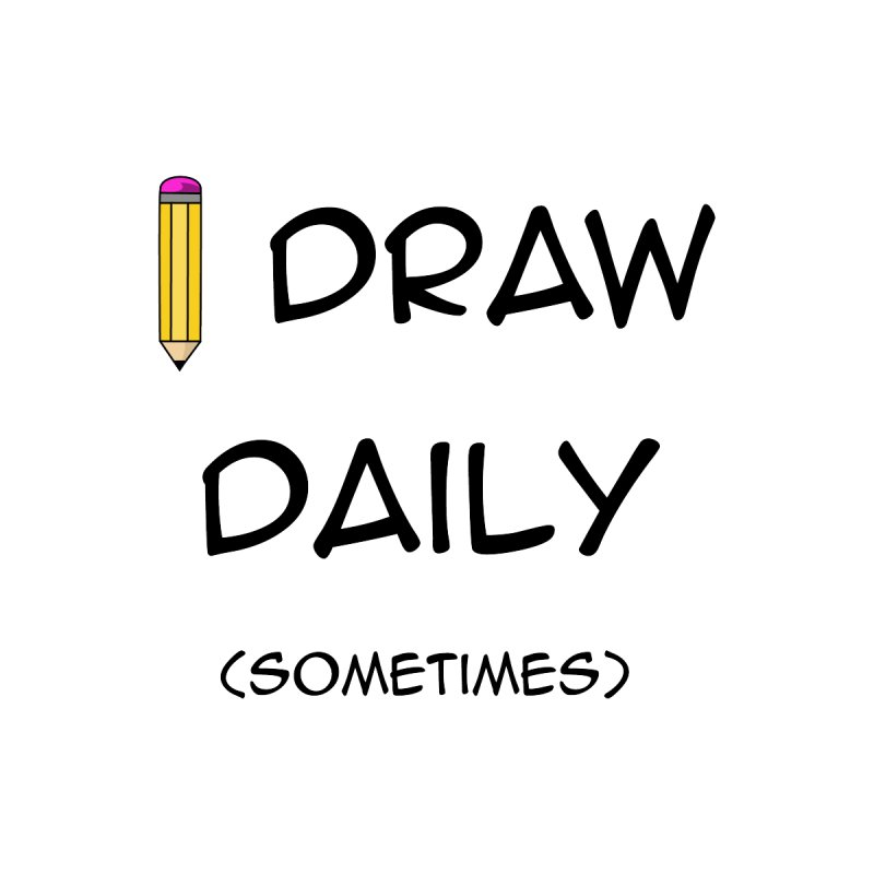 I Draw Sometimes by AnimatedTdot's Artist Shop