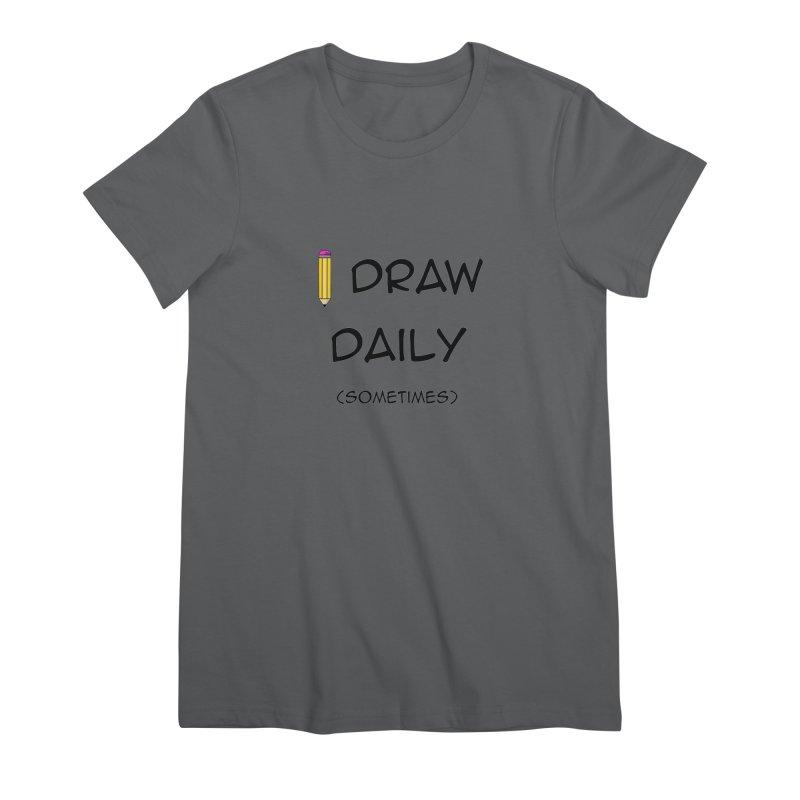 I Draw Sometimes Women's Premium T-Shirt by AnimatedTdot's Artist Shop