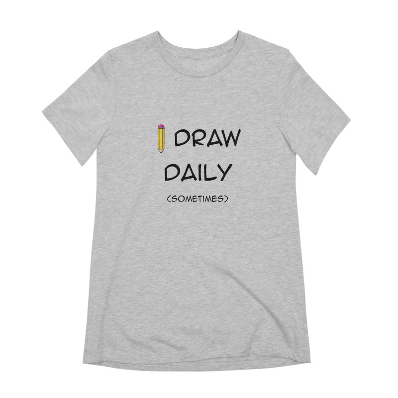 I Draw Sometimes Women's Extra Soft T-Shirt by AnimatedTdot's Artist Shop