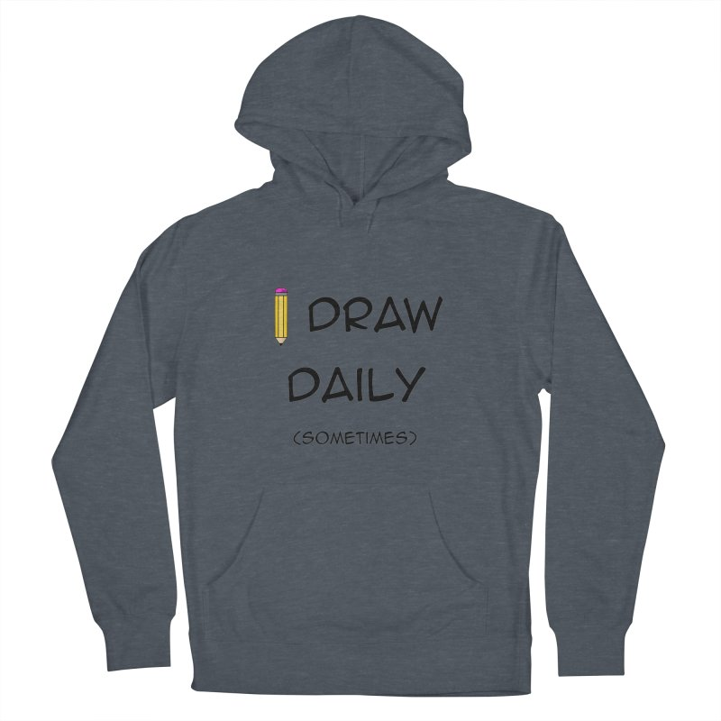 I Draw Sometimes Women's Pullover Hoody by AnimatedTdot's Artist Shop