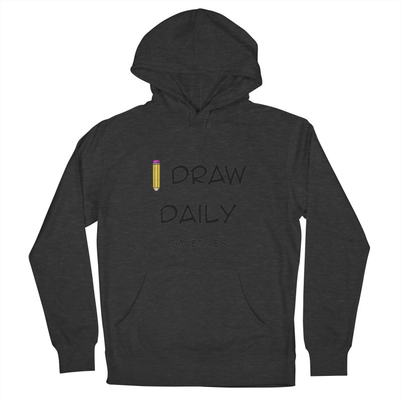 I Draw Sometimes Women's French Terry Pullover Hoody by AnimatedTdot's Artist Shop