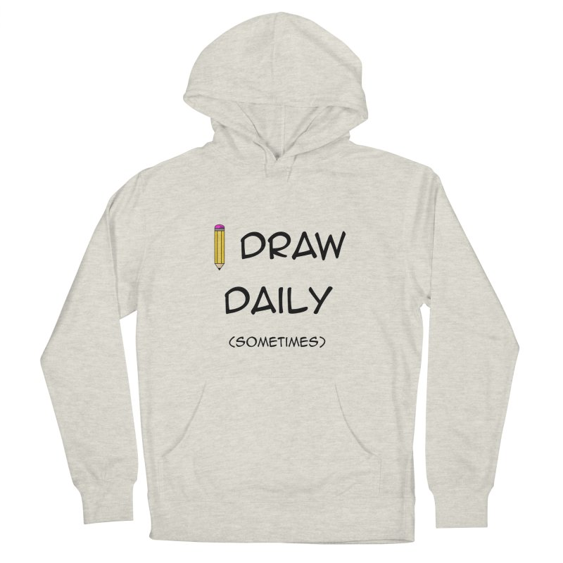 I Draw Sometimes Men's French Terry Pullover Hoody by AnimatedTdot's Artist Shop