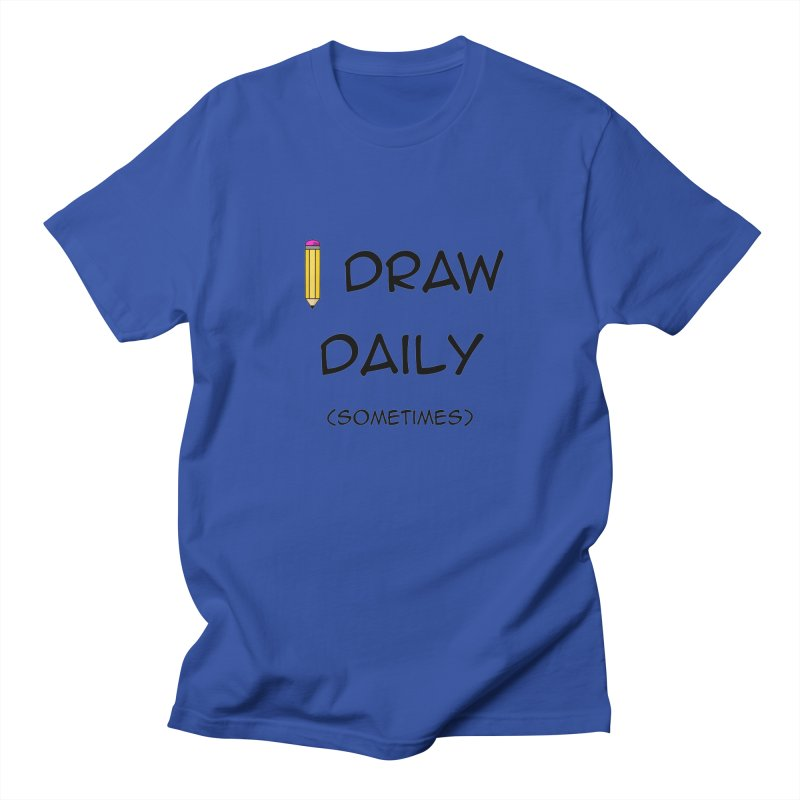 I Draw Sometimes Women's Regular Unisex T-Shirt by AnimatedTdot's Artist Shop