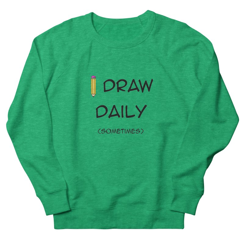 I Draw Sometimes Women's French Terry Sweatshirt by AnimatedTdot's Artist Shop