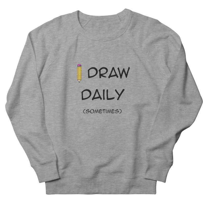 I Draw Sometimes Men's French Terry Sweatshirt by AnimatedTdot's Artist Shop
