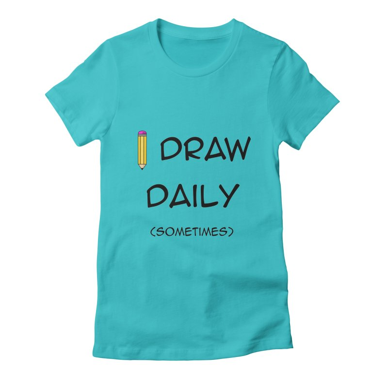 I Draw Sometimes Women's Fitted T-Shirt by AnimatedTdot's Artist Shop