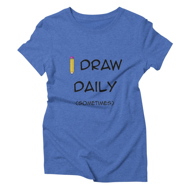 I Draw Sometimes Women's Triblend T-Shirt by AnimatedTdot's Artist Shop