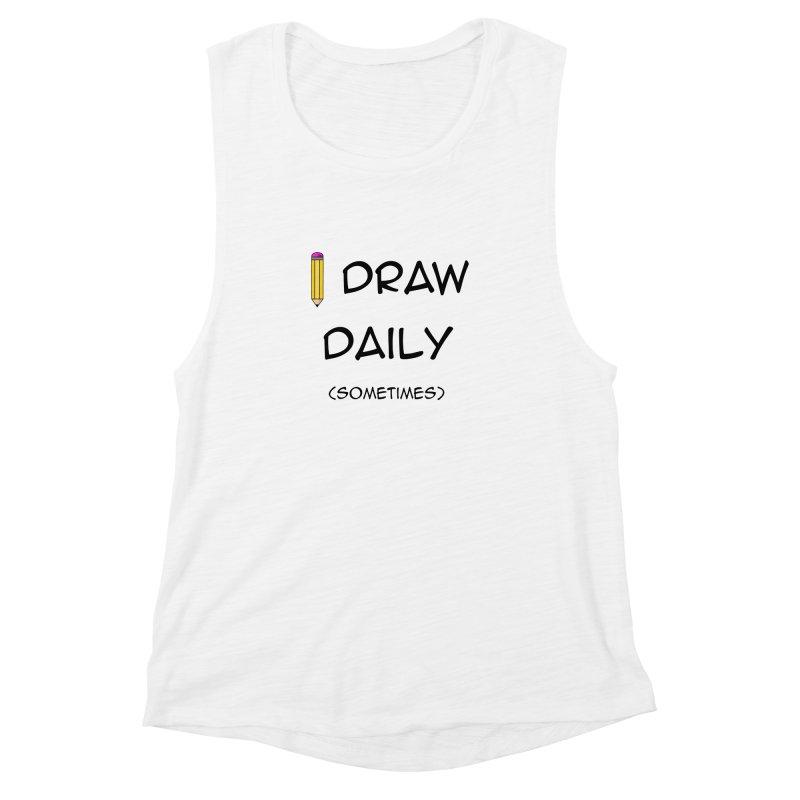 I Draw Sometimes Women's Muscle Tank by AnimatedTdot's Artist Shop