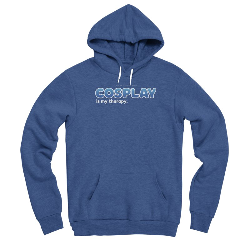 Cosplay is my Therapy (blue) Women's Pullover Hoody by AnimeForHumanity's Shop