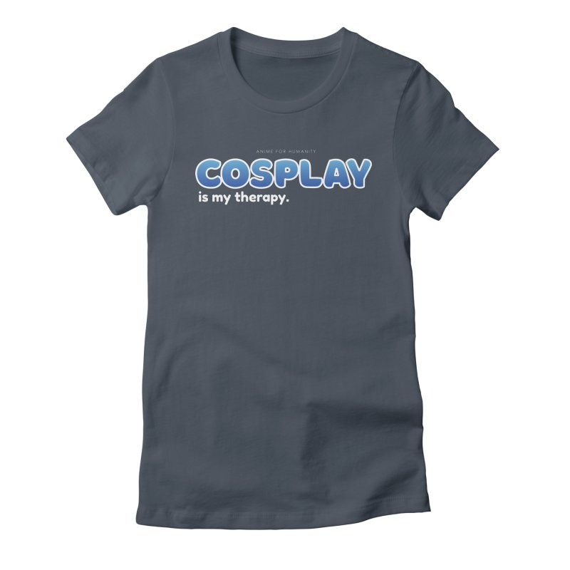 Cosplay is my Therapy (blue) Women's T-Shirt by AnimeForHumanity's Shop