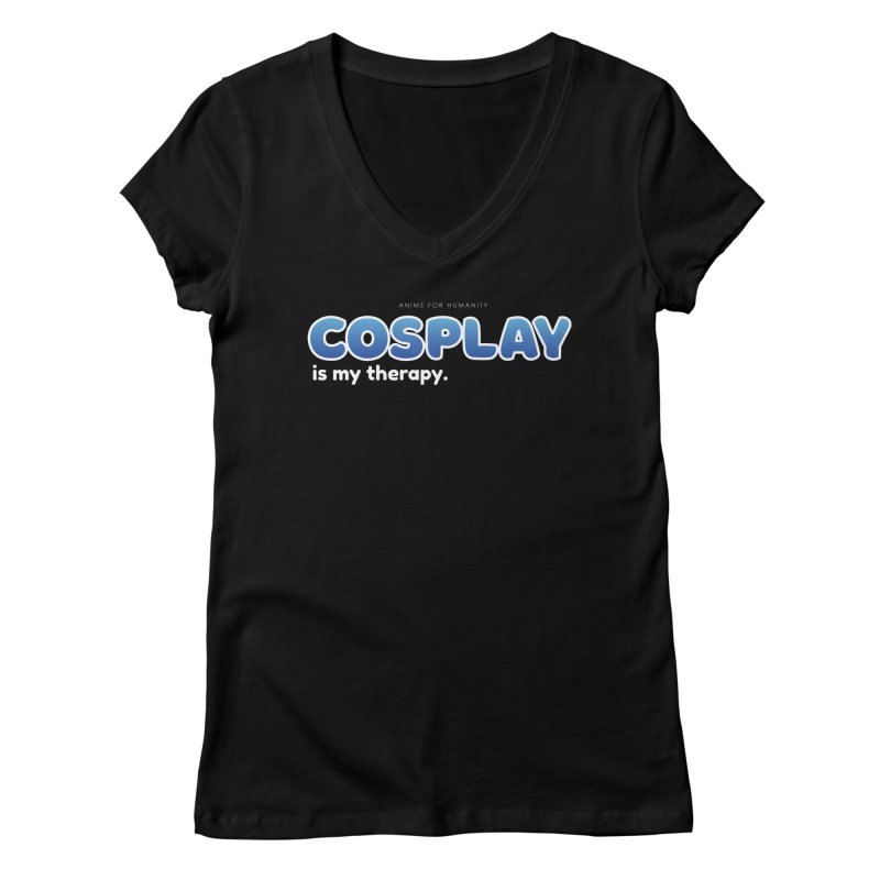 Cosplay is my Therapy (blue) Women's V-Neck by AnimeForHumanity's Shop