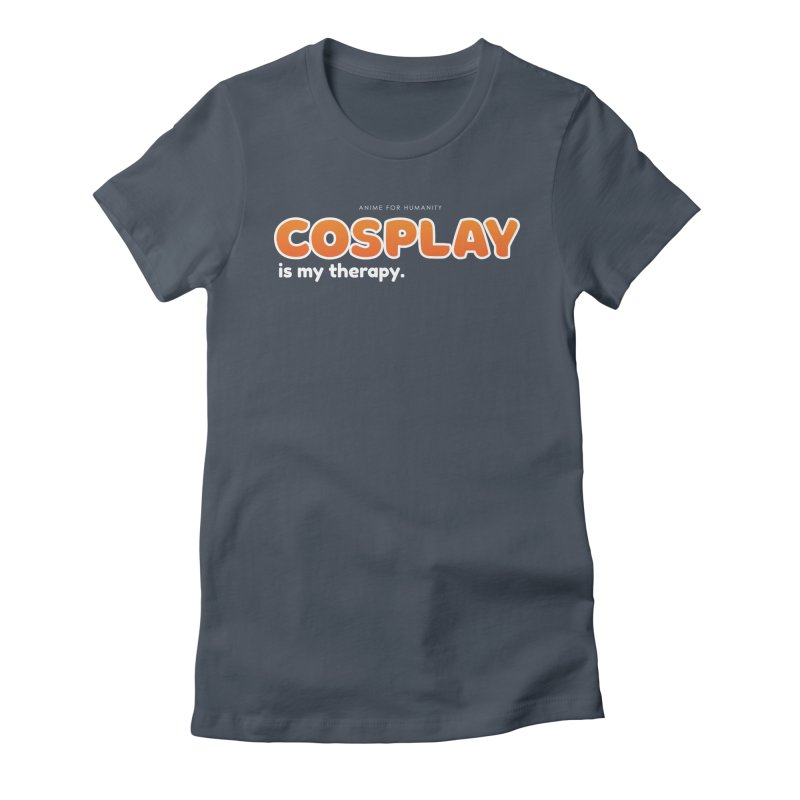 Cosplay is my Therapy (orange) Women's T-Shirt by AnimeForHumanity's Shop