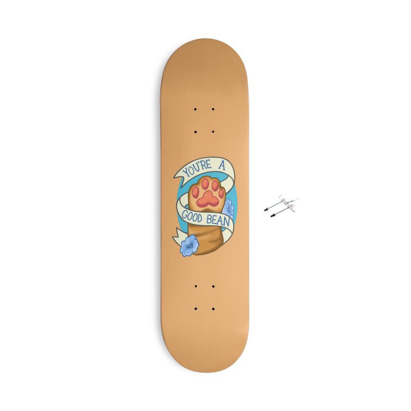 You're a good bean Accessories With Hanging Hardware Skateboard by AnimeGravy