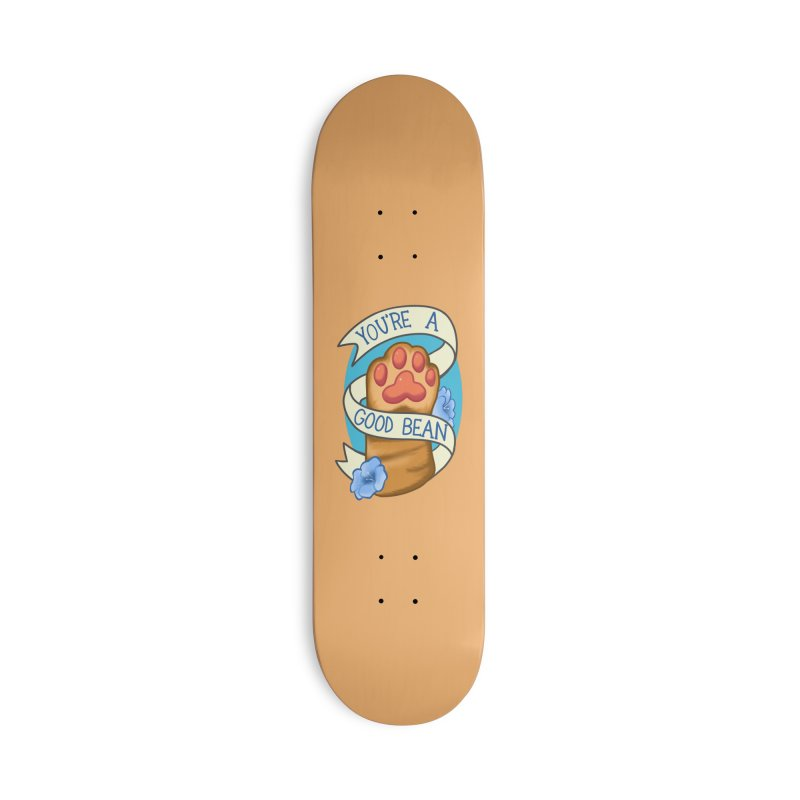 You're a good bean Accessories Deck Only Skateboard by AnimeGravy