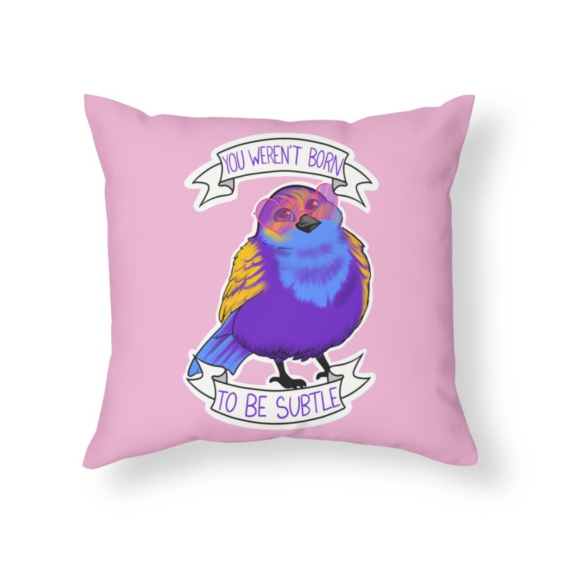 You weren't  born to be subtle Home Throw Pillow by AnimeGravy