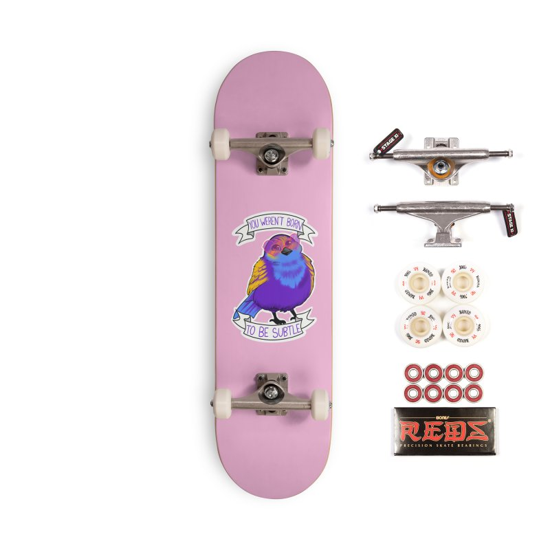 You weren't  born to be subtle Accessories Complete - Pro Skateboard by AnimeGravy