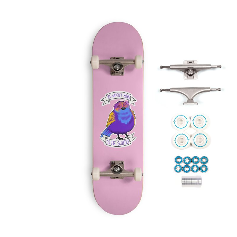 You weren't  born to be subtle Accessories Complete - Basic Skateboard by AnimeGravy