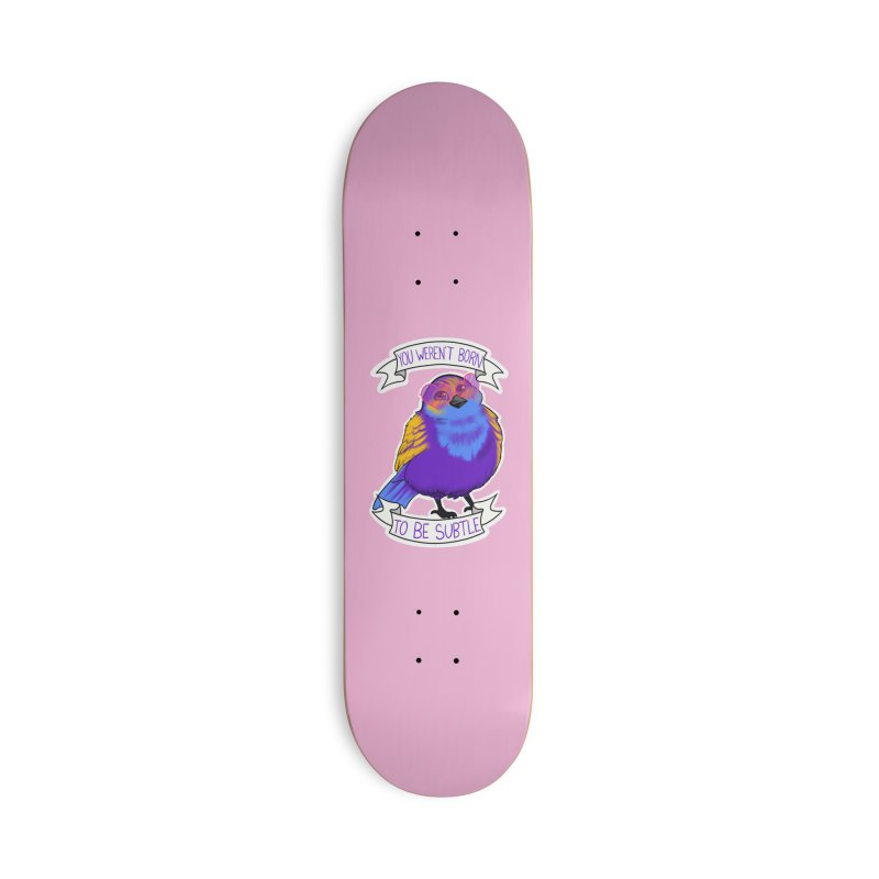 You weren't  born to be subtle Accessories Deck Only Skateboard by AnimeGravy