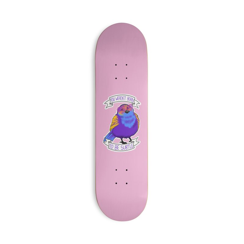 You weren't  born to be subtle Accessories Skateboard by AnimeGravy