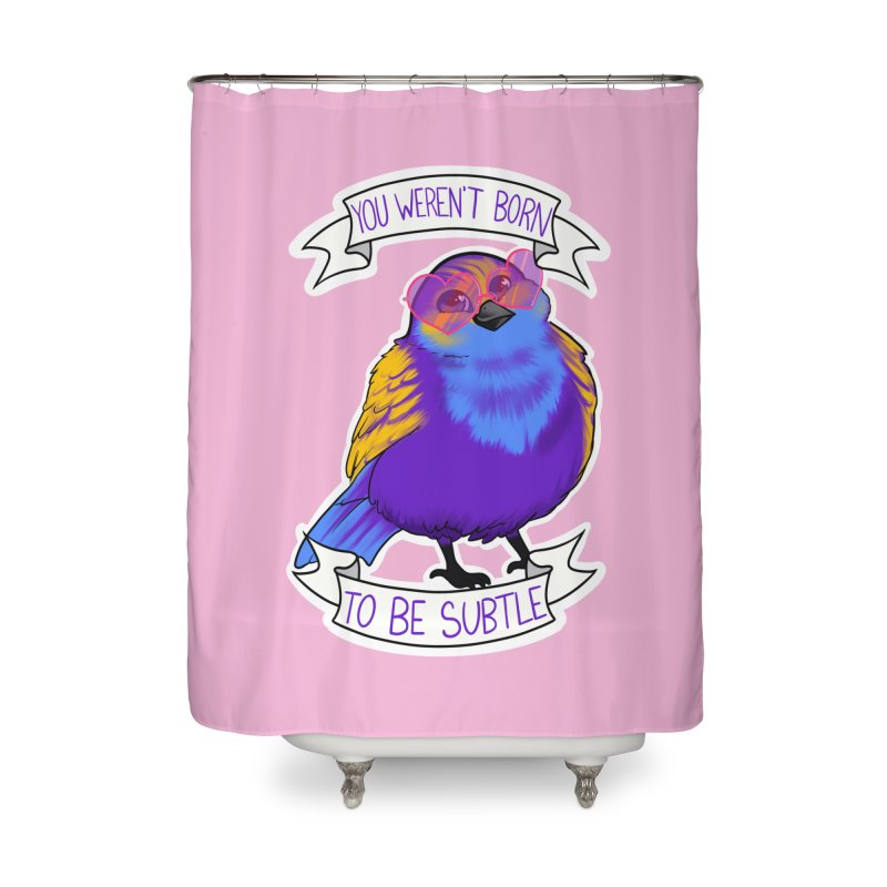 You weren't  born to be subtle Home Shower Curtain by AnimeGravy
