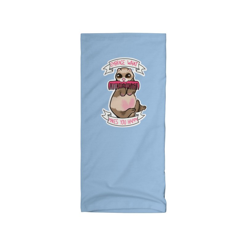Embrace what makes you happy ferret Accessories Neck Gaiter by AnimeGravy