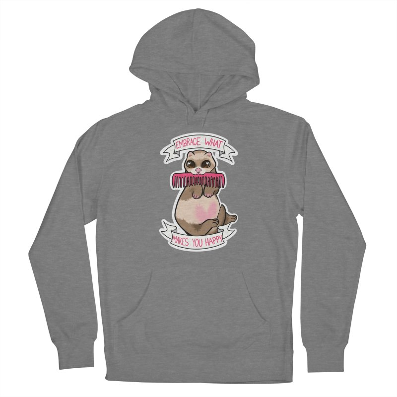 Embrace what makes you happy ferret Women's Pullover Hoody by AnimeGravy