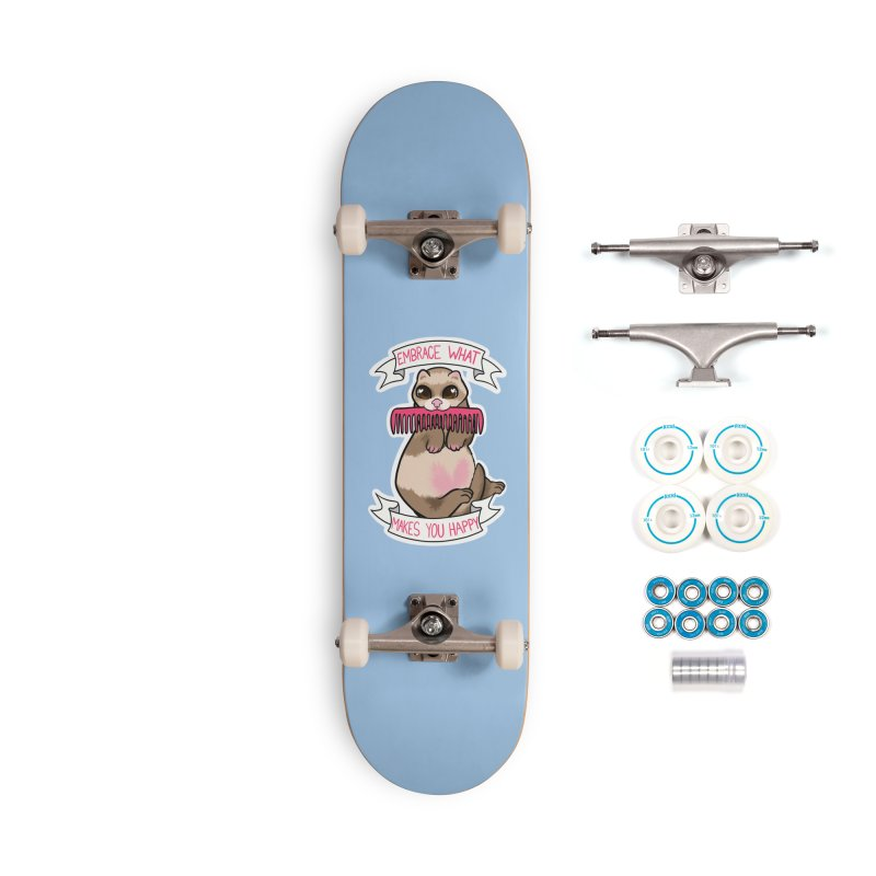 Embrace what makes you happy ferret Accessories Skateboard by AnimeGravy