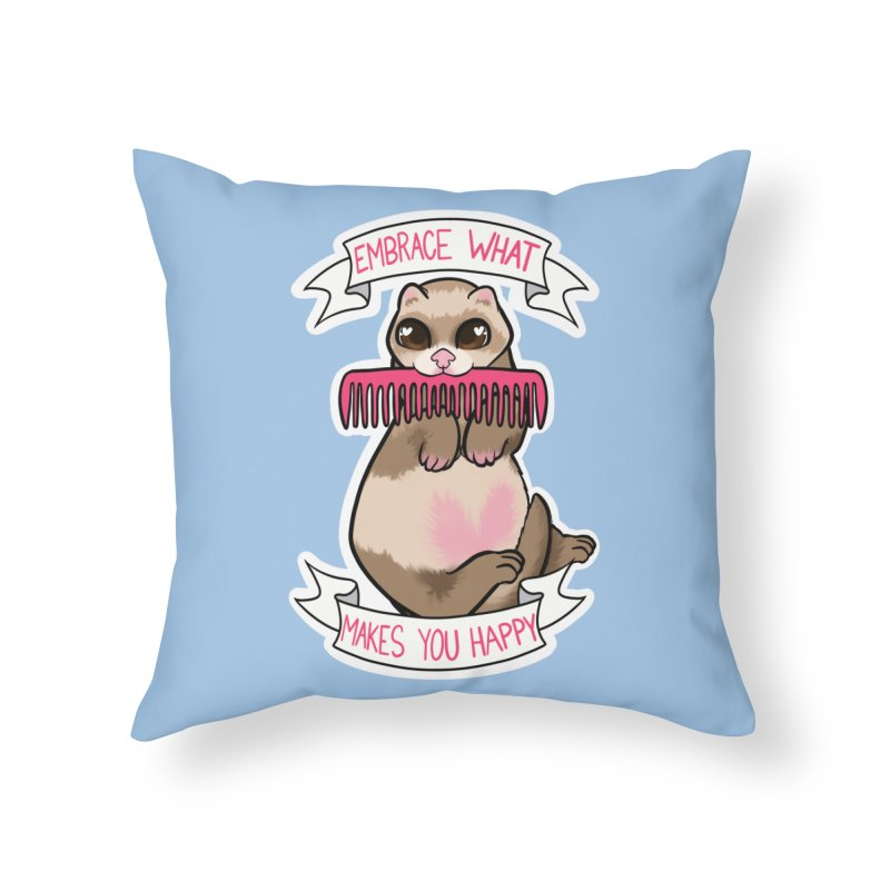 Embrace what makes you happy ferret Home Throw Pillow by AnimeGravy