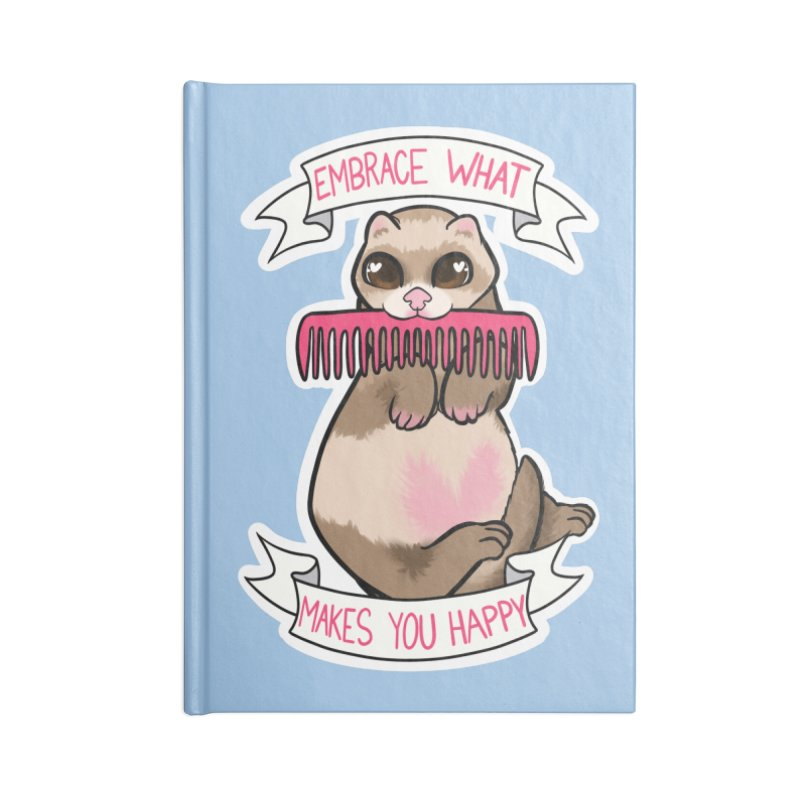 Embrace what makes you happy ferret Accessories Notebook by AnimeGravy