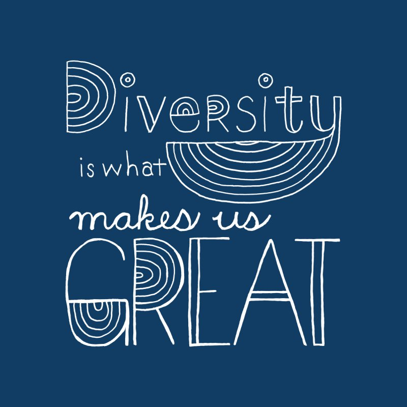 Diversity Makes Us Great - White None  by April Marie Mai's Shop