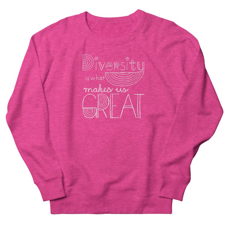 Diversity Makes Us Great - White Women's French Terry Sweatshirt by April Marie Mai's Shop